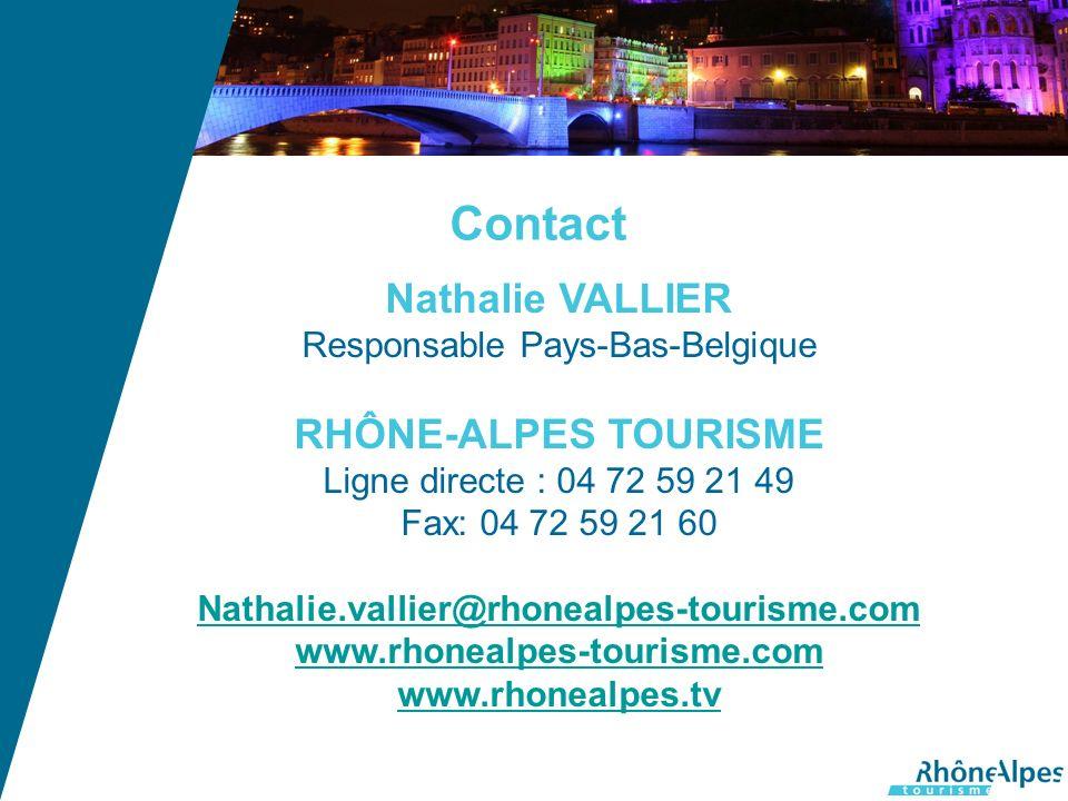 Contact Nathalie VALLIER Responsable Pays-Bas-Belgique RHÔNE-ALPES TOURISME Ligne directe : 04 72 59 21 49 Fax: 04 72 59 21 60 Nathalie.vallier@rhonealpes-tourisme.com www.rhonealpes-tourisme.com www.rhonealpes.tv