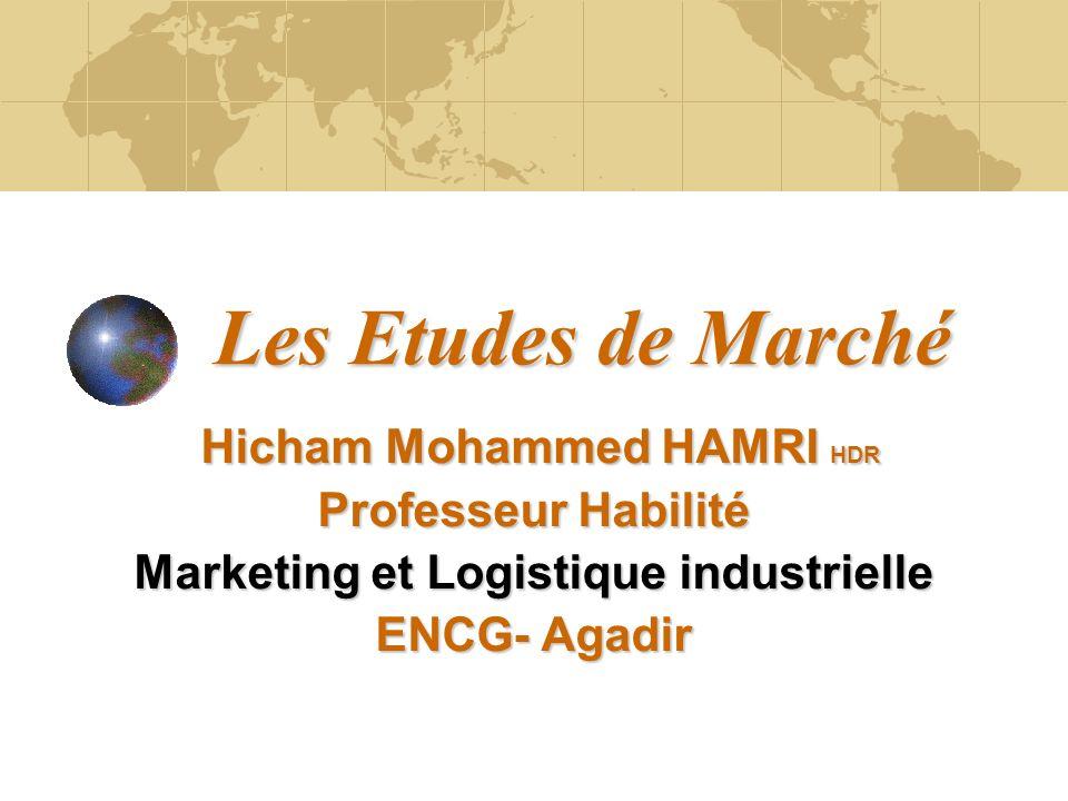 Les Etudes de Marché Hicham Mohammed HAMRI HDR Hicham Mohammed HAMRI HDR Professeur Habilité Marketing et Logistique industrielle ENCG- Agadir