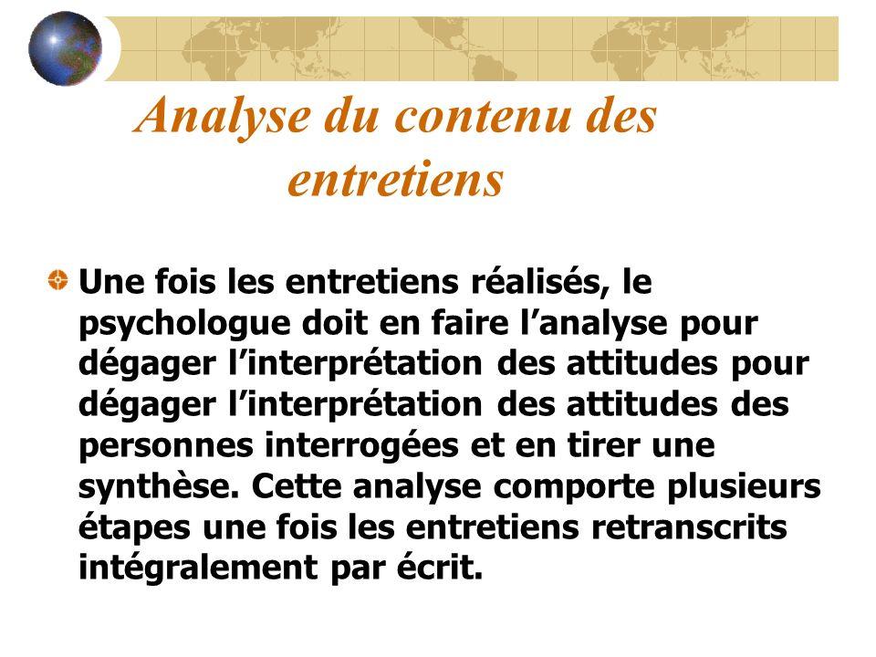 Analyse du contenu des entretiens Une fois les entretiens réalisés, le psychologue doit en faire lanalyse pour dégager linterprétation des attitudes p