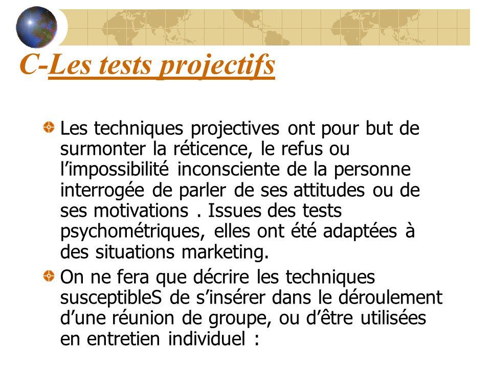 C-Les tests projectifs Les techniques projectives ont pour but de surmonter la réticence, le refus ou limpossibilité inconsciente de la personne inter