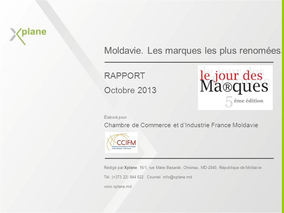 Moldavie. Les marques les plus renomées. RAPPORT Octobre 2013 Élaboré pour : Rédigé par Xplane, 16/1, rue Matei Basarab, Chisinau, MD-2045, République