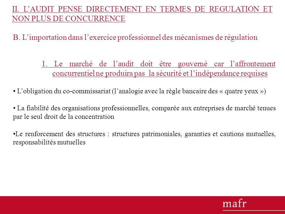 B. Limportation dans lexercice professionnel des mécanismes de régulation 1. Le marché de laudit doit être gouverné car laffrontement concurrentiel ne