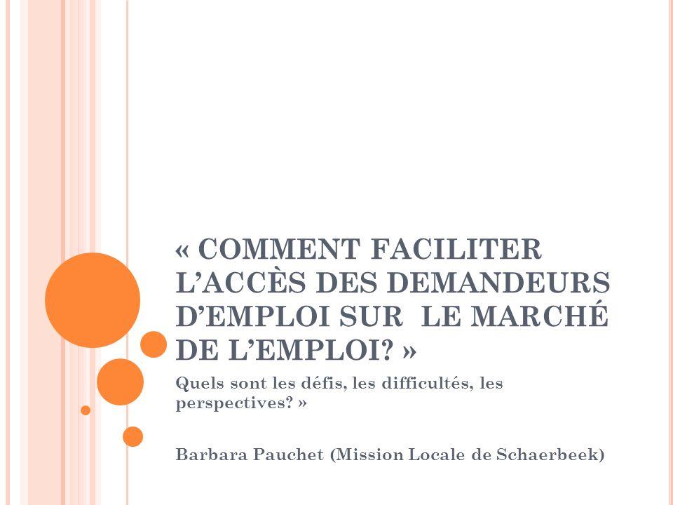 « COMMENT FACILITER LACCÈS DES DEMANDEURS DEMPLOI SUR LE MARCHÉ DE LEMPLOI? » Quels sont les défis, les difficultés, les perspectives? » Barbara Pauch