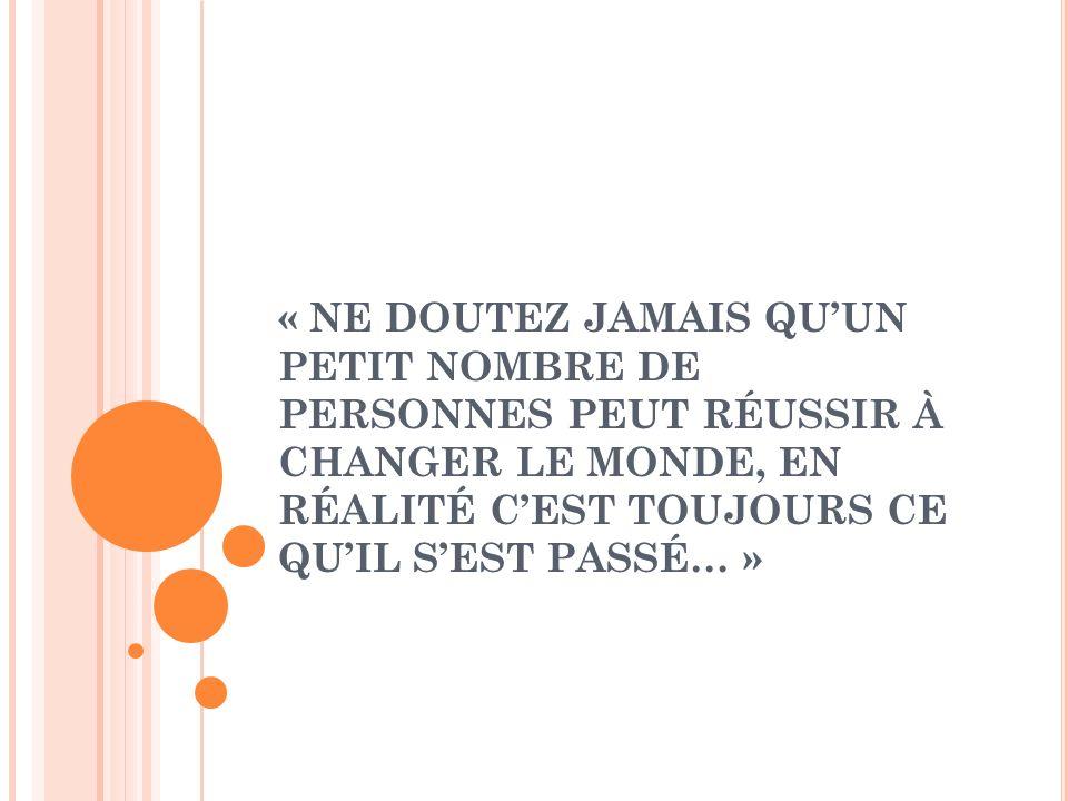 « NE DOUTEZ JAMAIS QUUN PETIT NOMBRE DE PERSONNES PEUT RÉUSSIR À CHANGER LE MONDE, EN RÉALITÉ CEST TOUJOURS CE QUIL SEST PASSÉ… »