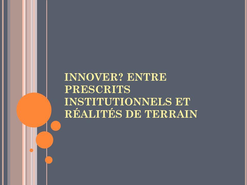 INNOVER? ENTRE PRESCRITS INSTITUTIONNELS ET RÉALITÉS DE TERRAIN