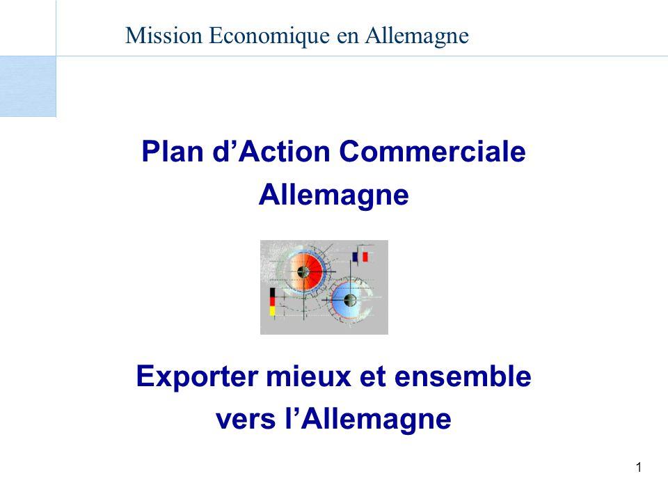 Mission Economique en Allemagne 1 Plan dAction Commerciale Allemagne Exporter mieux et ensemble vers lAllemagne