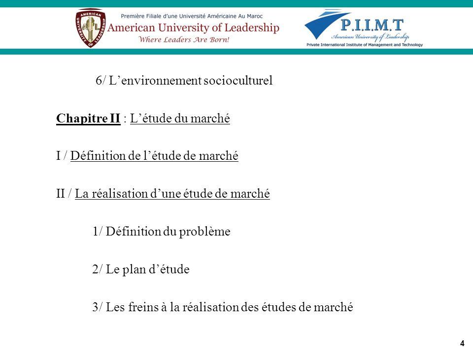 4 6/ Lenvironnement socioculturel Chapitre II : Létude du marché I / Définition de létude de marché II / La réalisation dune étude de marché 1/ Défini
