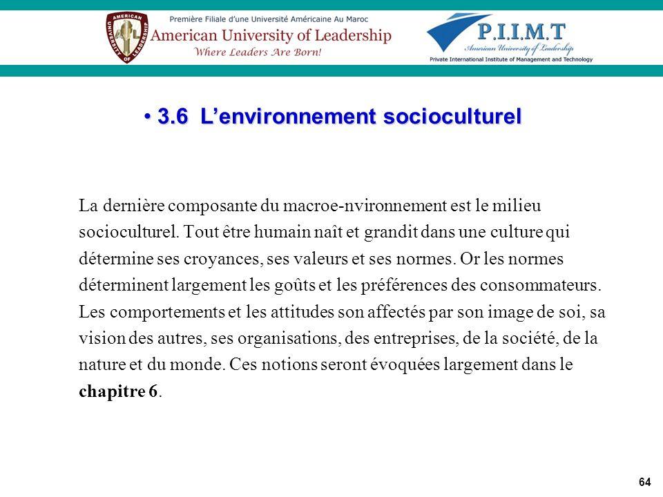 64 La dernière composante du macroe-nvironnement est le milieu socioculturel. Tout être humain naît et grandit dans une culture qui détermine ses croy