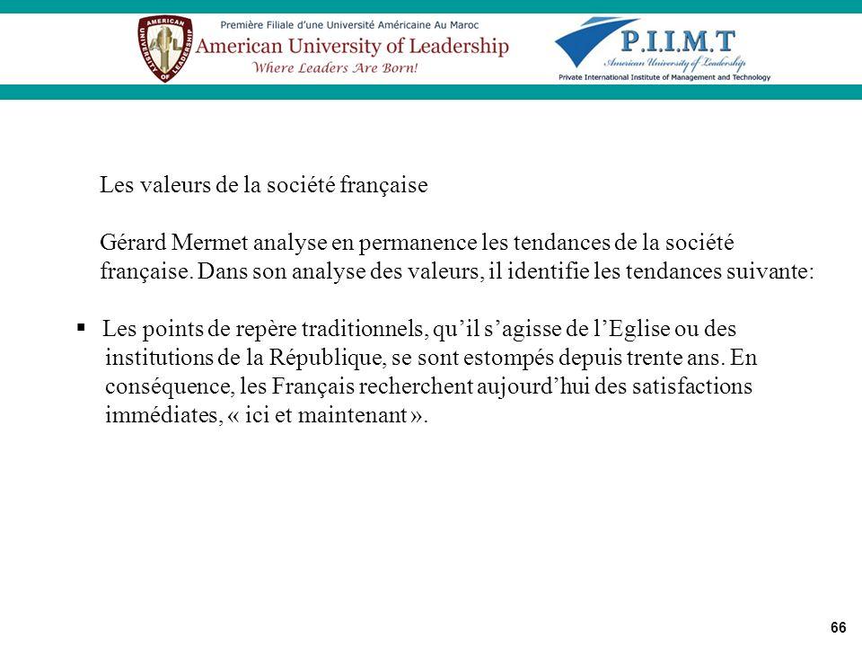 66 Les valeurs de la société française Gérard Mermet analyse en permanence les tendances de la société française. Dans son analyse des valeurs, il ide