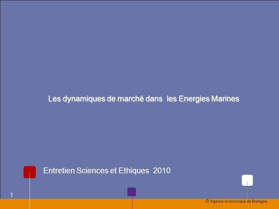 Les dynamiques de marché dans les Energies Marines Entretien Sciences et Ethiques 2010 © Agence économique de Bretagne 1