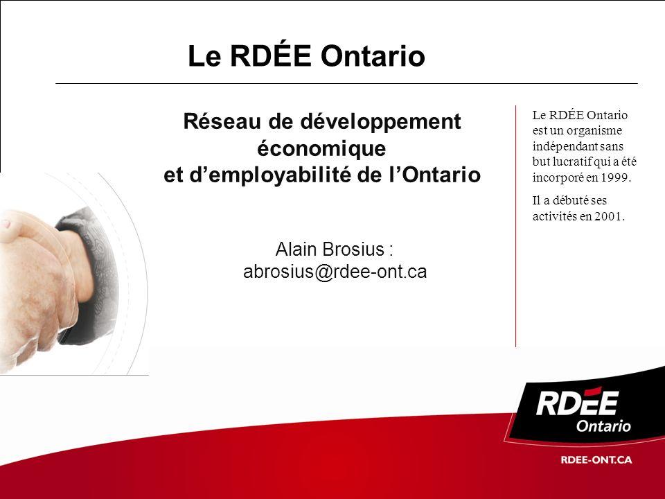 Le RDÉE Ontario Le RDÉE Ontario est un organisme indépendant sans but lucratif qui a été incorporé en 1999.