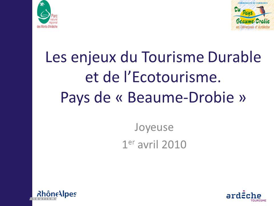Les enjeux du Tourisme Durable et de lEcotourisme. Pays de « Beaume-Drobie » Joyeuse 1 er avril 2010