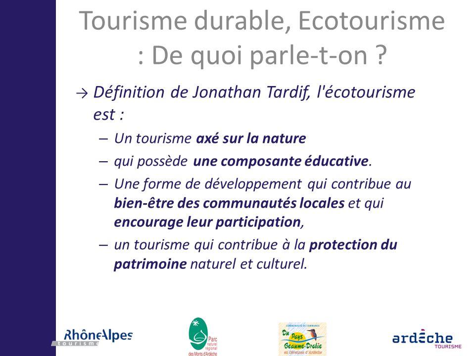 Tourisme durable, Ecotourisme : De quoi parle-t-on ? Définition de Jonathan Tardif, l'écotourisme est : – Un tourisme axé sur la nature – qui possède