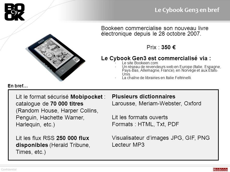 Bookeen commercialise son nouveau livre électronique depuis le 28 octobre 2007. Prix : 350 Le Cybook Gen3 est commercialisé via : Le site Bookeen.com