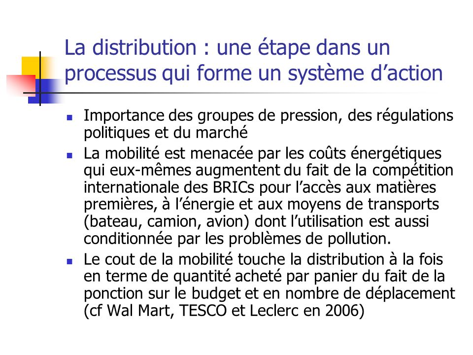 La distribution : une étape dans un processus qui forme un système daction Importance des groupes de pression, des régulations politiques et du marché