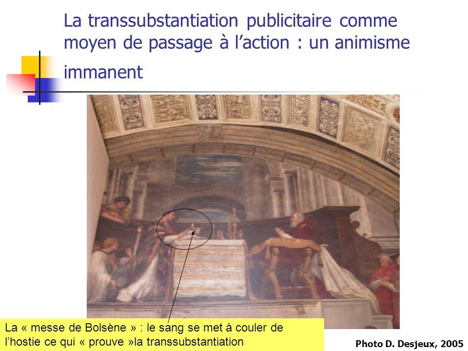 La transsubstantiation publicitaire comme moyen de passage à laction : un animisme immanent La « messe de Bolsène » : le sang se met à couler de lhostie ce qui « prouve »la transsubstantiation Photo D.