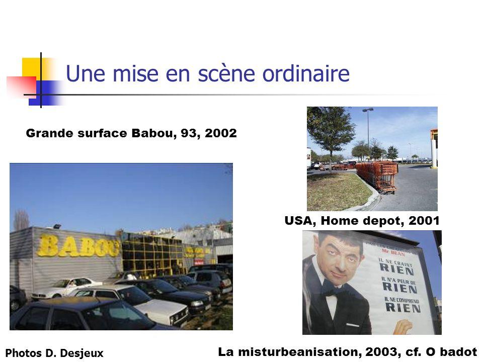 Une mise en scène ordinaire La misturbeanisation, 2003, cf. O badot Grande surface Babou, 93, 2002 USA, Home depot, 2001 Photos D. Desjeux