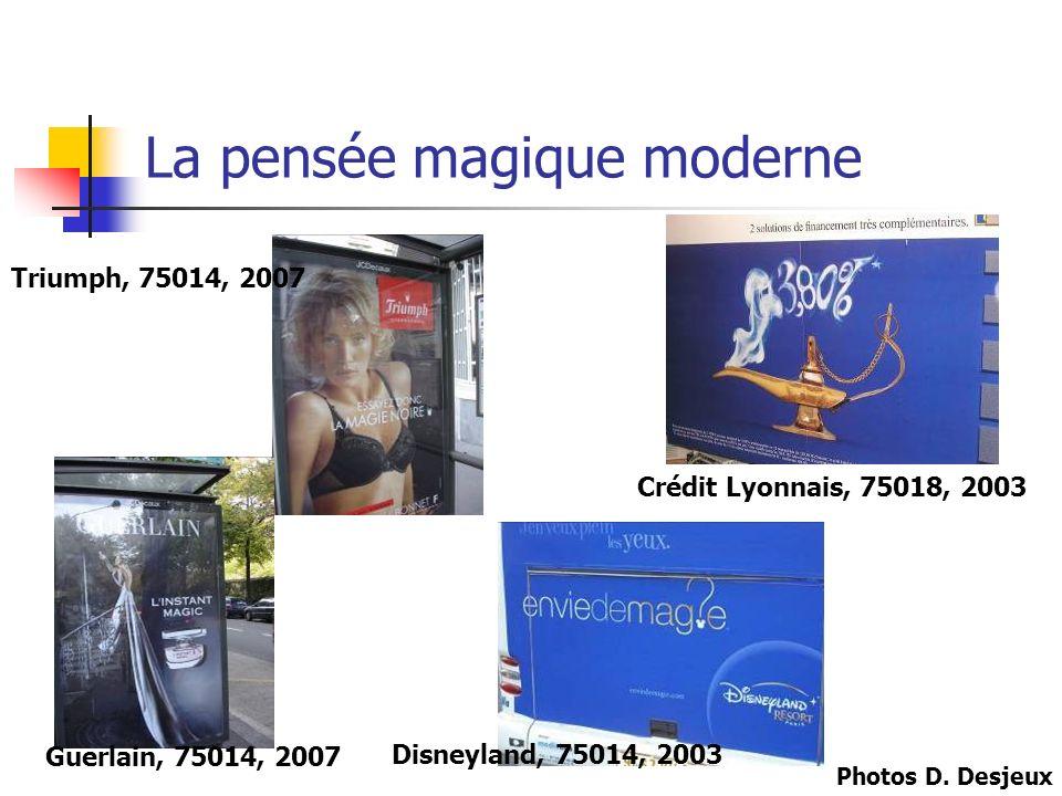 La pensée magique moderne Crédit Lyonnais, 75018, 2003 Disneyland, 75014, 2003 Photos D. Desjeux Triumph, 75014, 2007 Guerlain, 75014, 2007
