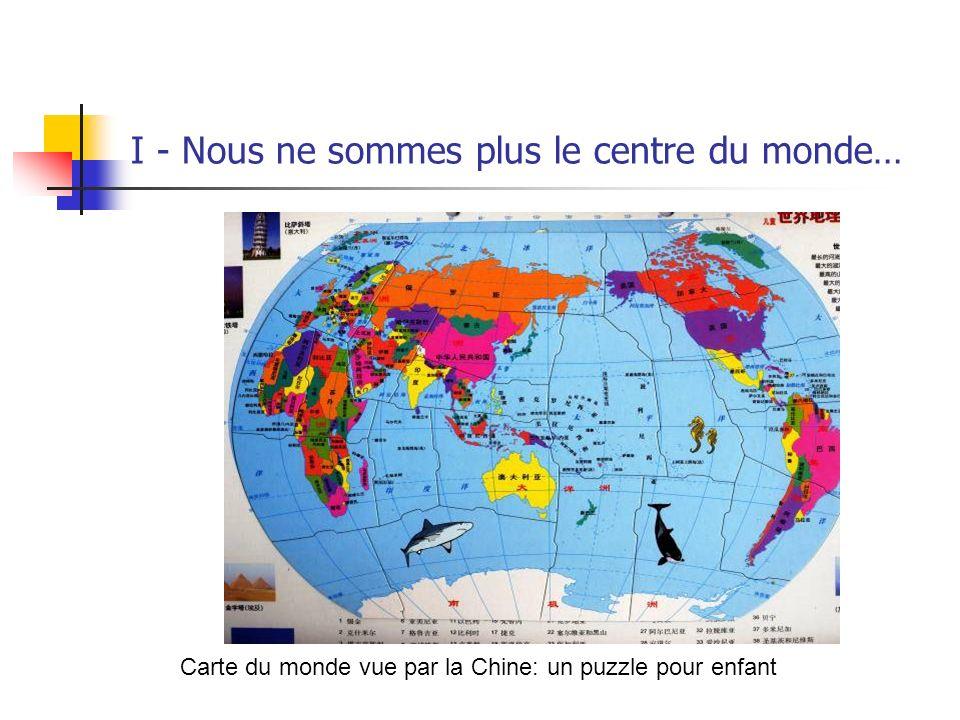 I - Nous ne sommes plus le centre du monde… Carte du monde vue par la Chine: un puzzle pour enfant