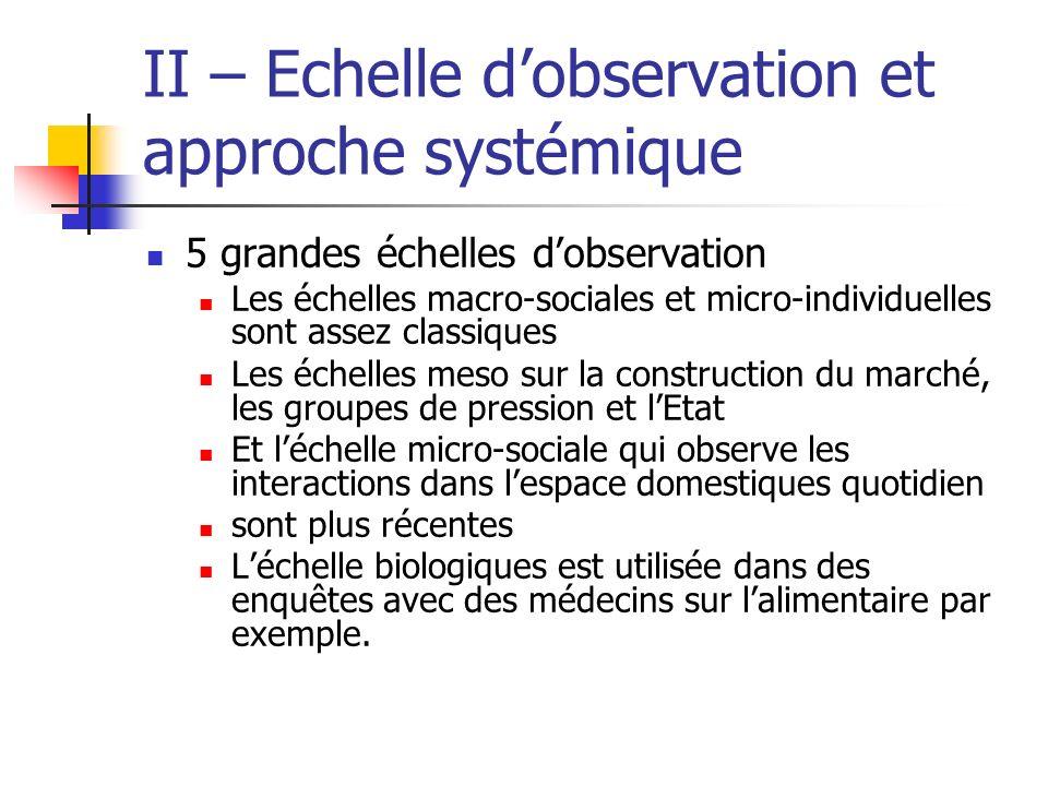 II – Echelle dobservation et approche systémique 5 grandes échelles dobservation Les échelles macro-sociales et micro-individuelles sont assez classiq