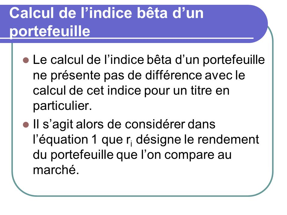 Calcul de lindice bêta dun portefeuille Le calcul de lindice bêta dun portefeuille ne présente pas de différence avec le calcul de cet indice pour un
