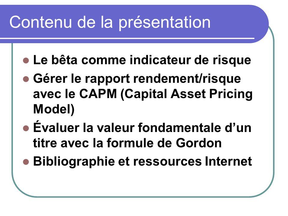 Contenu de la présentation Le bêta comme indicateur de risque Gérer le rapport rendement/risque avec le CAPM (Capital Asset Pricing Model) Évaluer la