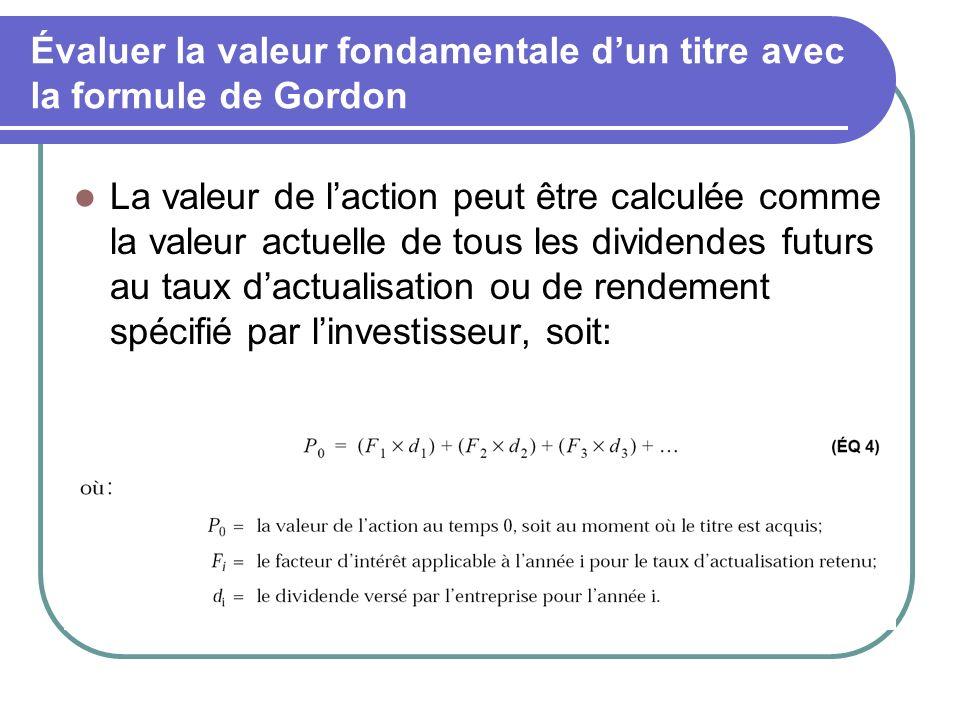 Évaluer la valeur fondamentale dun titre avec la formule de Gordon La valeur de laction peut être calculée comme la valeur actuelle de tous les divide