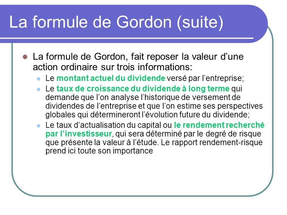La formule de Gordon (suite) La formule de Gordon, fait reposer la valeur dune action ordinaire sur trois informations: Le montant actuel du dividende
