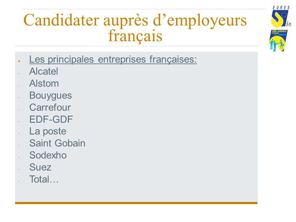 Candidater auprès demployeurs français Les principales entreprises françaises: - Alcatel - Alstom - Bouygues - Carrefour - EDF-GDF - La poste - Saint Gobain - Sodexho - Suez - Total…