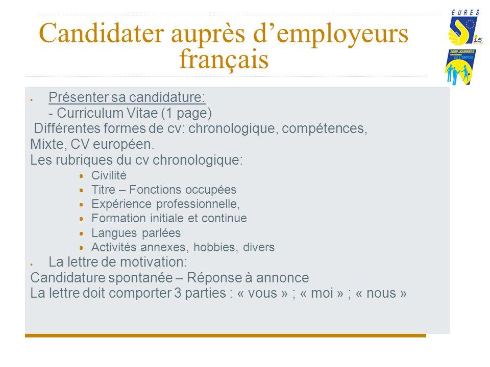 Candidater auprès demployeurs français Présenter sa candidature: - Curriculum Vitae (1 page) Différentes formes de cv: chronologique, compétences, Mixte, CV européen.