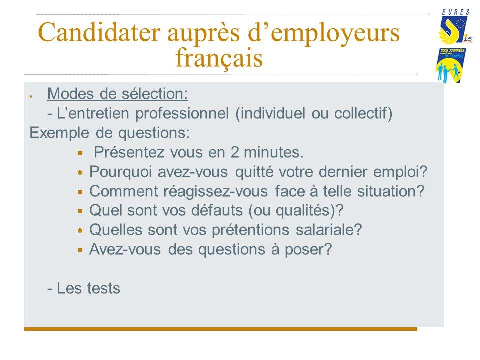 Candidater auprès demployeurs français Modes de sélection: - Lentretien professionnel (individuel ou collectif) Exemple de questions: Présentez vous en 2 minutes.
