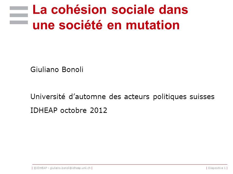 | ©IDHEAP – giuliano.bonoli@idheap.unil.ch || Diapositive 1 | La cohésion sociale dans une société en mutation Giuliano Bonoli Université dautomne des