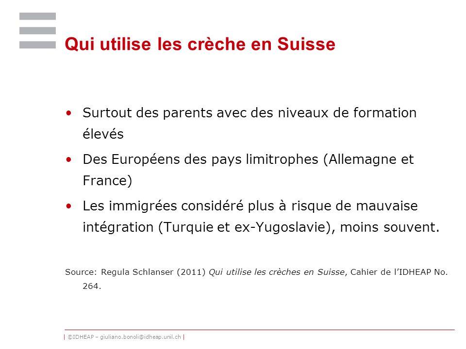 | ©IDHEAP – giuliano.bonoli@idheap.unil.ch | Qui utilise les crèche en Suisse Surtout des parents avec des niveaux de formation élevés Des Européens d