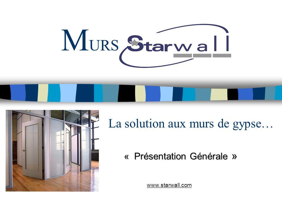 M URS La solution aux murs de gypse… « Présentation Générale » www.starwall.com