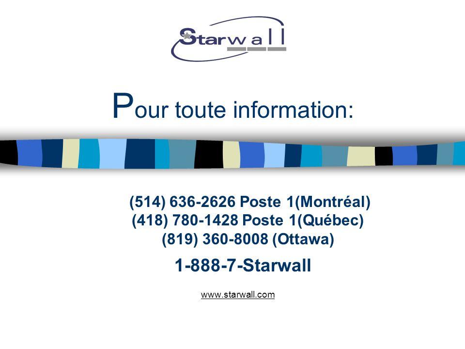 P our toute information: (514) 636-2626 Poste 1(Montréal) (418) 780-1428 Poste 1(Québec) (819) 360-8008 (Ottawa) 1-888-7-Starwall www.starwall.com