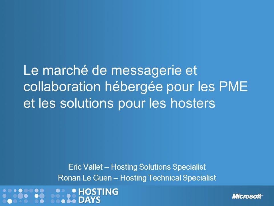 Le marché de messagerie et collaboration hébergée pour les PME et les solutions pour les hosters Eric Vallet – Hosting Solutions Specialist Ronan Le G