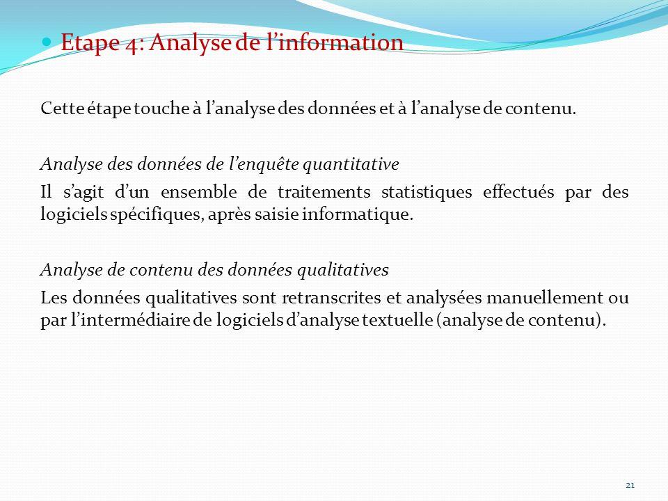 Etape 4: Analyse de linformation Cette étape touche à lanalyse des données et à lanalyse de contenu. Analyse des données de lenquête quantitative Il s