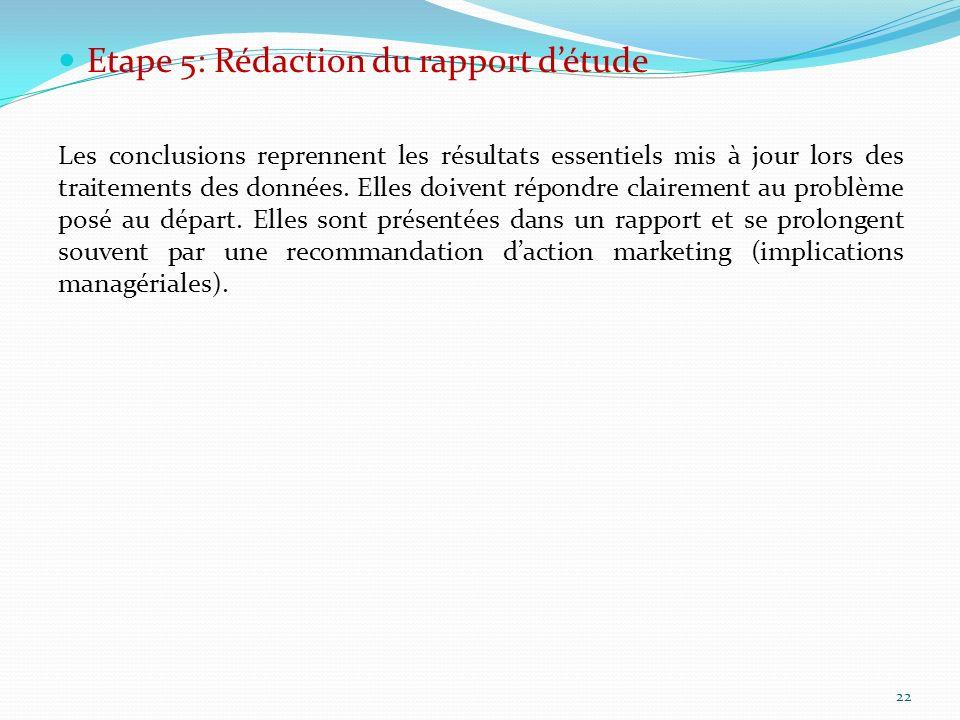Etape 5: Rédaction du rapport détude Les conclusions reprennent les résultats essentiels mis à jour lors des traitements des données. Elles doivent ré