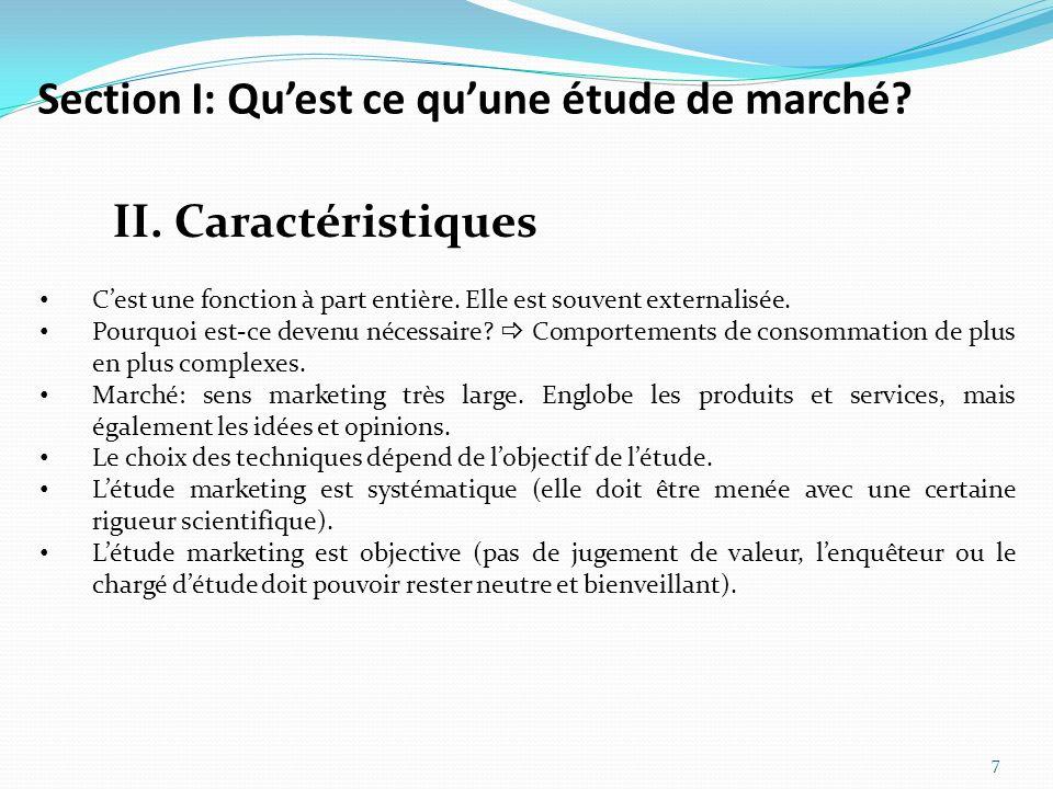 Section I: Quest ce quune étude de marché? 7 II. Caractéristiques Cest une fonction à part entière. Elle est souvent externalisée. Pourquoi est-ce dev