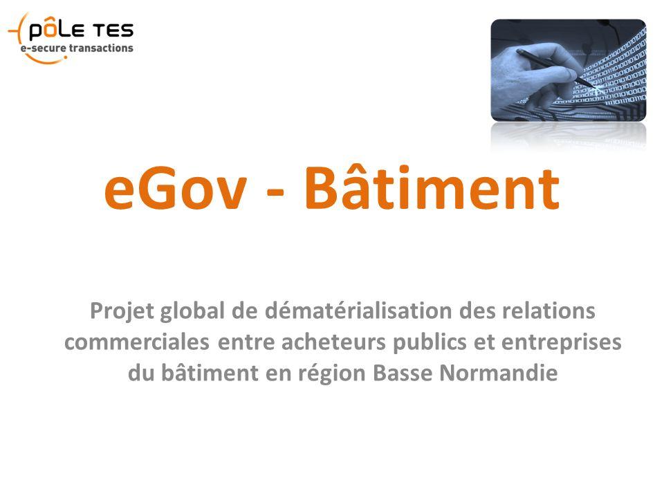 eGov - Bâtiment Projet global de dématérialisation des relations commerciales entre acheteurs publics et entreprises du bâtiment en région Basse Norma