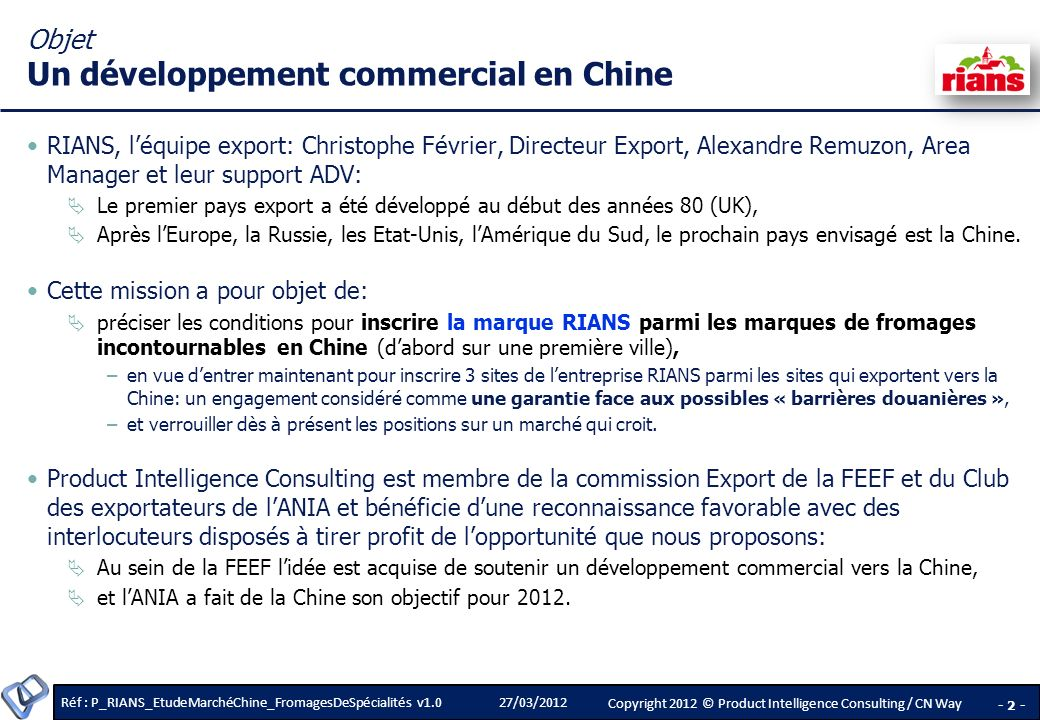 Réf : P_RIANS_EtudeMarchéChine_FromagesDeSpécialités v1.0 - 13 - Copyright 2012 © Product Intelligence Consulting / CN Way 27/03/2012 Elements of market appreciation & Prospects for export Elements of market appreciation & Prospects for export Linéaires de Carrefour Gubei Source CN Way