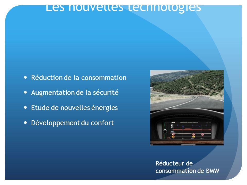 Les nouvelles technologies Réduction de la consommation Augmentation de la sécurité Etude de nouvelles énergies Développement du confort Réducteur de