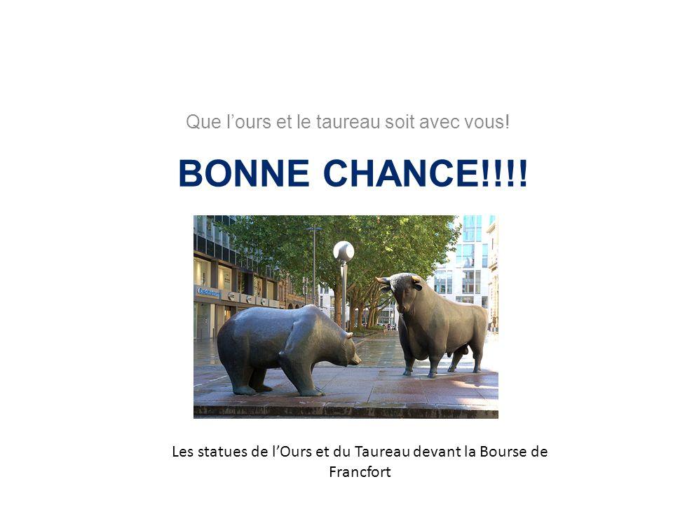 BONNE CHANCE!!!! Que lours et le taureau soit avec vous! Les statues de lOurs et du Taureau devant la Bourse de Francfort