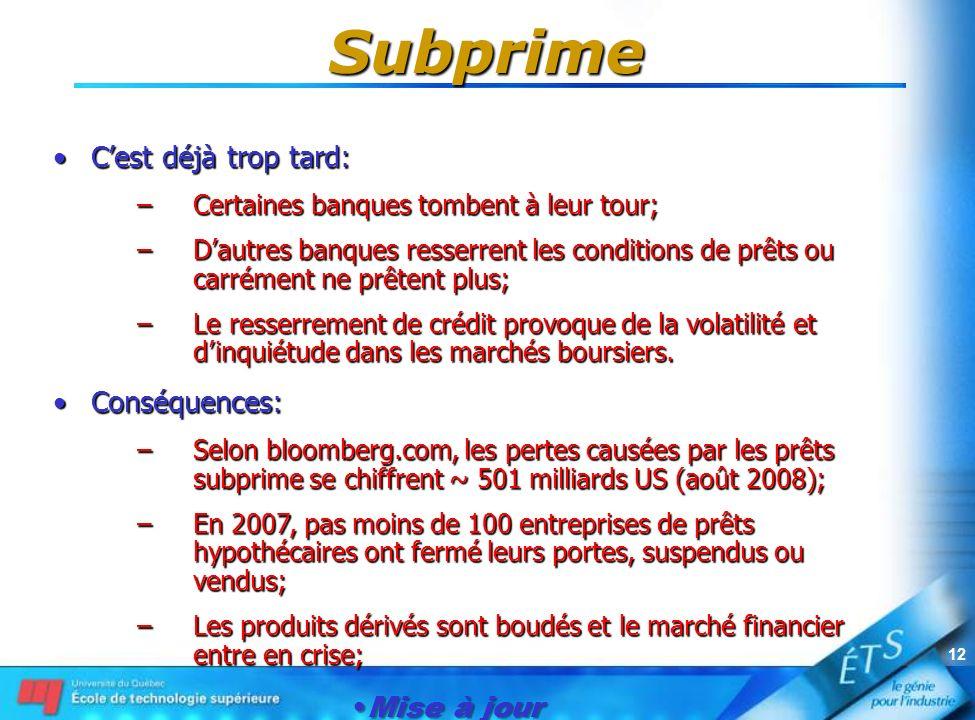 Mise à jour le 1er janvier 2007 12 Subprime Cest déjà trop tard:Cest déjà trop tard: –Certaines banques tombent à leur tour; –Dautres banques resserre