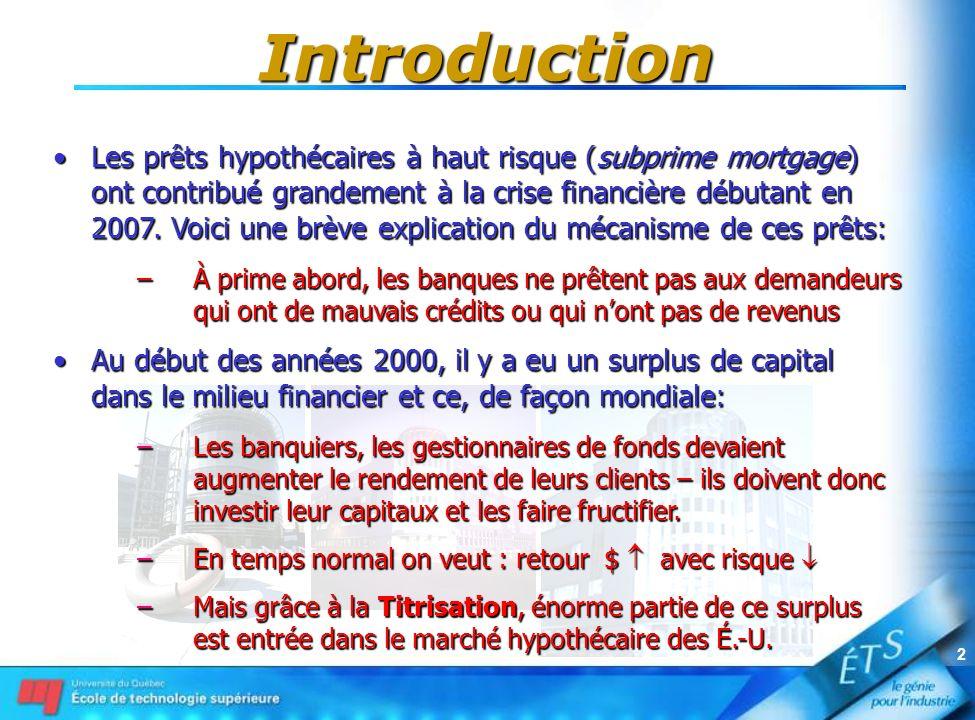 2 Introduction Les prêts hypothécaires à haut risque (subprime mortgage) ont contribué grandement à la crise financière débutant en 2007. Voici une br