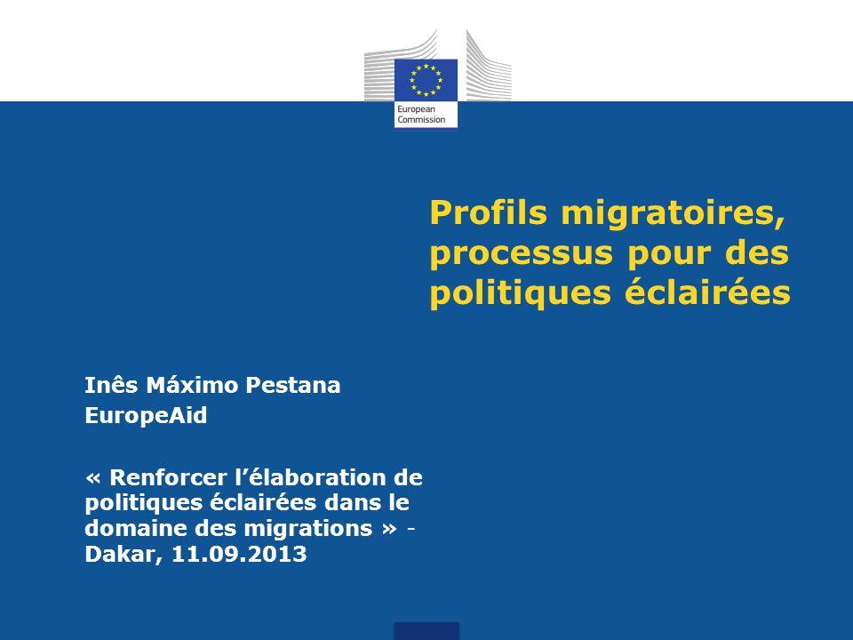 Profils migratoires, processus pour des politiques éclairées Inês Máximo Pestana EuropeAid « Renforcer lélaboration de politiques éclairées dans le do