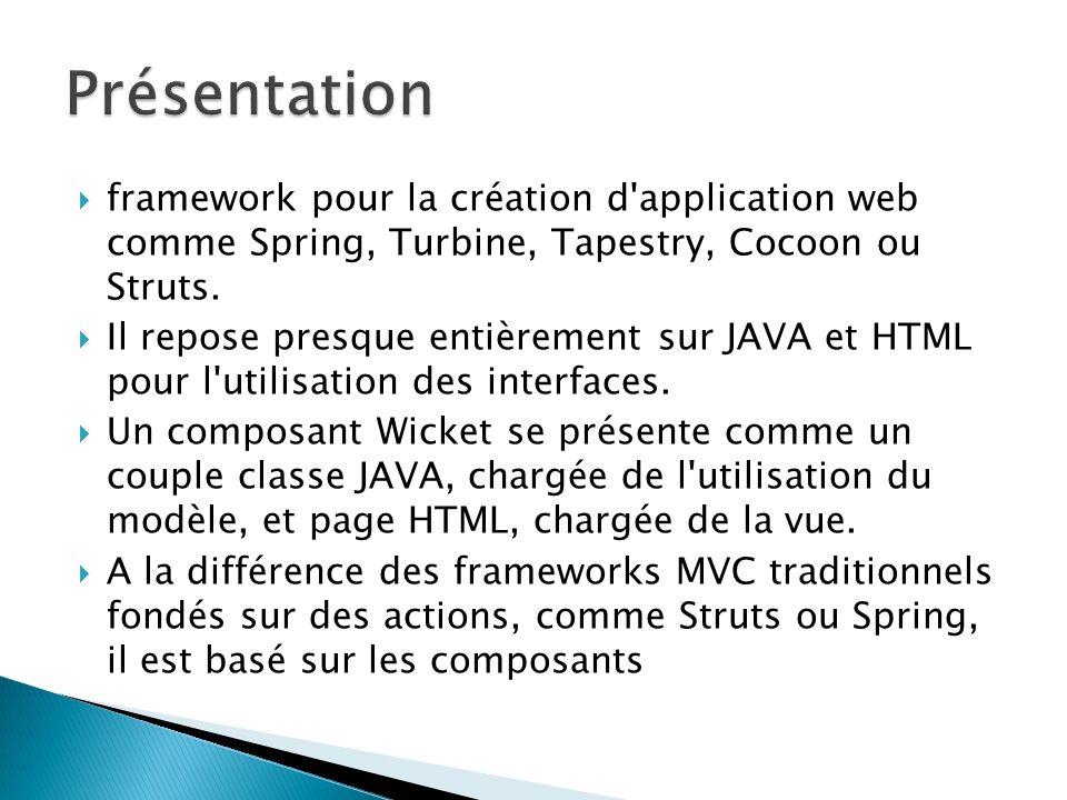 framework pour la création d'application web comme Spring, Turbine, Tapestry, Cocoon ou Struts. Il repose presque entièrement sur JAVA et HTML pour l'
