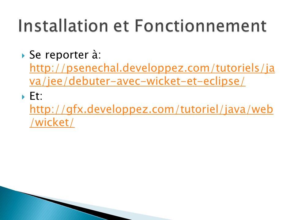 Se reporter à: http://psenechal.developpez.com/tutoriels/ja va/jee/debuter-avec-wicket-et-eclipse/ http://psenechal.developpez.com/tutoriels/ja va/jee