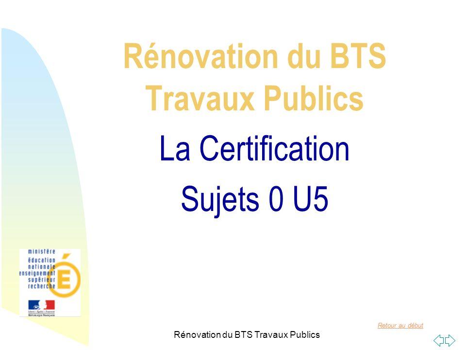 Retour au début Rénovation du BTS Travaux Publics La Certification Sujets 0 U5