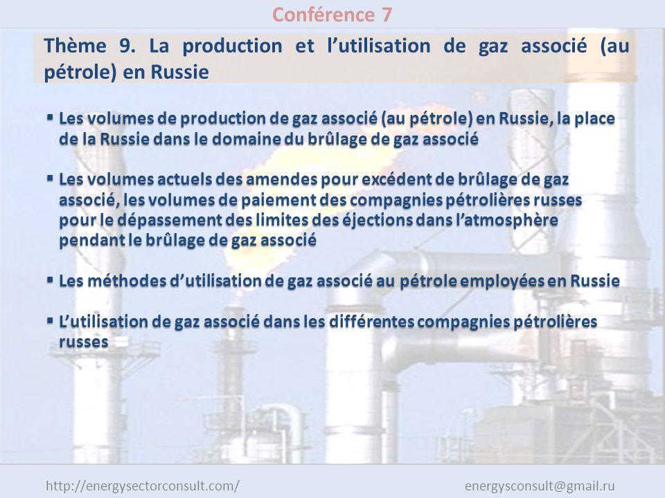 http://energysectorconsult.com/ energysconsult@gmail.ru Conférence 7 Thème 9. La production et lutilisation de gaz associé (au pétrole) en Russie Les
